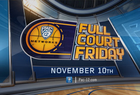 """Full Court Friday"" returns to Pac-12 Networks on Friday, November 10 to tip off 2017-18 men's basketball season"